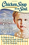 chicken soup for the soul autism - Chicken Soup for the Soul: Raising Kids on the Spectrum: 101 Inspirational Stories for Parents of Children with Autism and Asperger S by Rebecca Landa (15-May-2013) Paperback