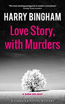 Love Story, with Murders: Two lovers, two corpses, and an extraordinary crime (Fiona Griffiths Book 2) by [Bingham, Harry]
