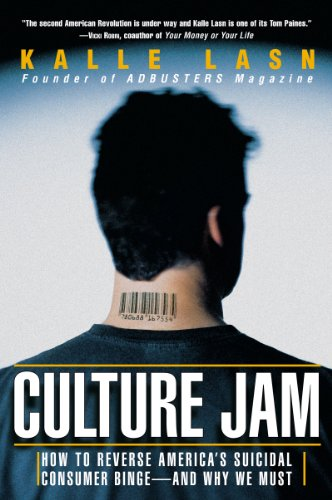Culture Jam: How to Reverse America's Suicidal Consumer Binge-any Why We Must