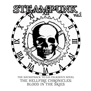 Steampunk, Vol. 1: The Soundtrack to G.D. Falksen's Novel The Hellfire Chronicles: Blood in the Skies