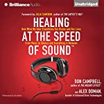 Healing at the Speed of Sound: How What We Hear Transforms Our Brains and Our Lives | Don Campbell,Alex Doman