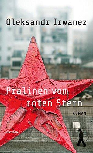 Pralinen vom roten Stern. Roman