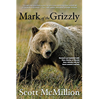 Mark of the Grizzly, 2nd: Revised and Updated with More Stories of Recent Bear Attacks and the Hard Lessons Learned…