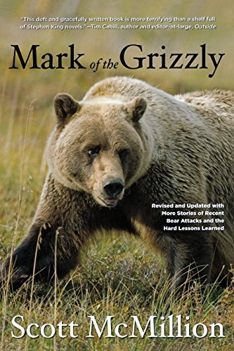 Mark of the Grizzly, 2nd: Revised and Updated with More Stories of Recent Bear Attacks and the Hard Lessons Learned ()
