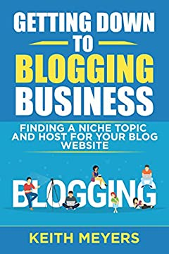 Getting Down To Blogging Business: Finding A Niche Topic And Host For Your Blog Website
