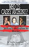 Who Is Casey Anthony?, Leslie Seppinni, 098399062X