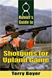Hunter's Guide to Shotguns for Upland Game, Terry Boyer, 0811733580