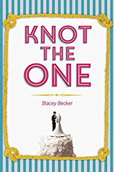 Knot the One: Why Getting Dumped Before My Wedding was the Best Thing that Ever Happened to Me by [Becker, Stacey]
