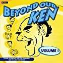 Beyond Our Ken: The Collector's Edition Series 1 Radio/TV Program by Eric Merriman, Kenneth Horne Narrated by Eric Merriman, Hugh Paddick, Barry Took, Kenneth Williams