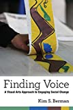Finding Voice: A Visual Arts Approach to Engaging Social Change (The New Public Scholarship)