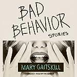 Bad Behavior: Stories | Mary Gaitskill