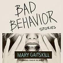 Bad Behavior: Stories | Livre audio Auteur(s) : Mary Gaitskill Narrateur(s) : Mary Gaitskill