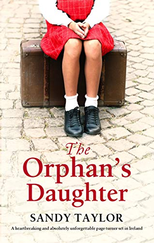 The Orphan's Daughter: A heartbreaking and absolutely unforgettable page turner set in Ireland by [Taylor, Sandy]