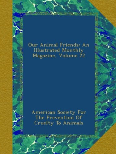 Our Animal Friends: An Illustrated Monthly Magazine, Volume 22 ebook