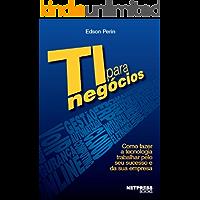 TI para Negócios (Série TI para Negócios Livro 1)