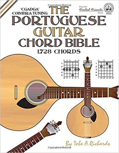 The Portuguese Guitar Chord Bible: Coimbra Tuning 1,728 Chords (Fretted Friends) by Tobe A. Richards (2016-02-28)