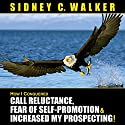 How I Conquered Call Reluctance, Fear of Self-Promotion & Increased My Prospecting! Audiobook by Sidney C. Walker Narrated by Sidney C. Walker