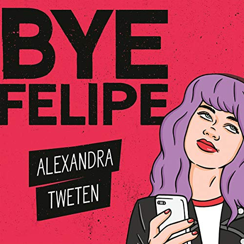 Bye Felipe: Disses, Dick Pics, and Other Delights of Modern Dating by Hachette Audio