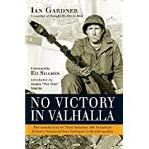 No Victory in Valhalla: The untold story of Third Battalion 506 Parachute Infantry Regiment from Bastogne to Berchtesgaden