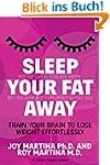 Sleep Your Fat Away: Train Your Brain...