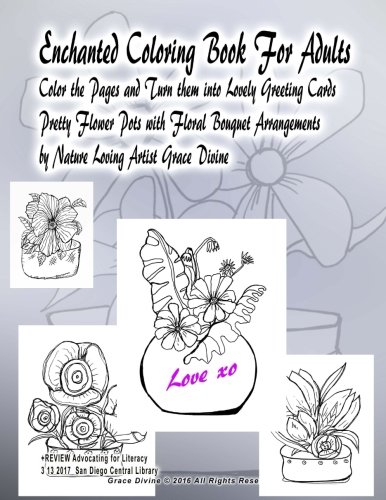 Enchanted Coloring Book For Adults Color the Pages and Turn them into Lovely Greeting Cards  Pretty Flower Pots with Floral Bouquet Arrangements by Nature Loving Artist Grace Divine