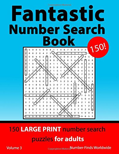 Fantastic Number Search Book: 150 large print number search puzzles for adults (Fantastic Number Search Book's) (Volume 3) PDF