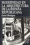 Modernidad en la Arquitectura de la España Republicana, Oriol Bohigas, 8483106124