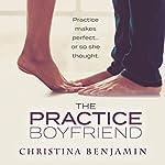 The Practice Boyfriend: The Boyfriend Series, Book 1 | Christina Benjamin