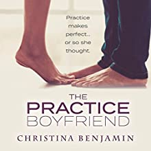 The Practice Boyfriend: The Boyfriend Series, Book 1 Audiobook by Christina Benjamin Narrated by Catherine Wenglowski