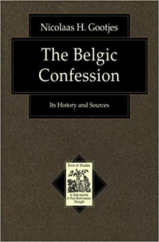 Belgic Confession The Its History And Sources Texts And Studies