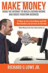 Make Money Using the Internet to Build a Second Income and Create your Own Busin: 27 Ways to Earn Extra Money and Sell Merchandise and Services on the Web (Earn Money from Your Home) (Volume 3) Paperback