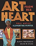 img - for Art from Her Heart: Folk Artist Clementine Hunter by Kathy Whitehead (2008-09-18) book / textbook / text book