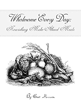 Wholesome Every Day: Nourishing Make-Ahead Meals by [Morrow, Cat]