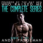 Pounded by the Gay Men Who Raised Me: The Complete Series, Book 3 | Andy Paigeman