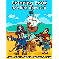 Coloring Book for Kids Ages 4-8: Pirates Robots Dinosaurs Cars & More | A Fun Activity Workbook for Boys & Girls