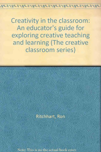 Creativity in the classroom: An educator's guide for exploring creative teaching and learning (The creative classroom series)