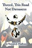 "Tamara J. Madison, ""Threed, This Road Not Damascus"" (Trio House, 2019)"
