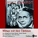 Witwer mit fünf Töchtern Hörbuch von Heinz Erhardt Gesprochen von: Enkel Marek Erhardt