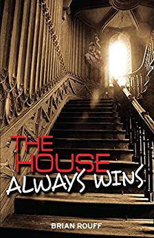 The House Always Wins: A Vegas Ghost Story by [Rouff, Brian]