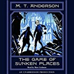 The Game of Sunken Places | M.T. Anderson