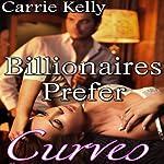 Billionaires Prefer Curves: BBW Erotic Romance | Carrie Kelly