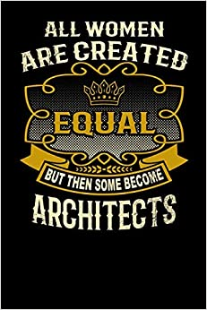L Watts - All Women Are Created Equal But Then Some Become Architects: Funny 6x9 Architect Notebook
