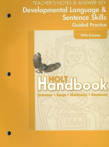 Holt Handbook Developmental Language & Sentence Skills Guided Practice: Teacher's Notes & Answer Key, Fifth Course: Grammar, Usage, Mechanics, Sentences