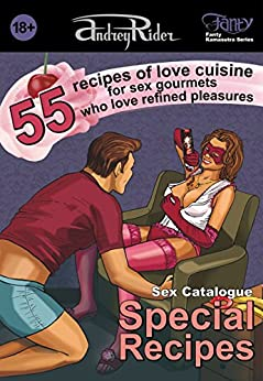 """Special Recipes"" Sex Positions Catalogue: 55 recipes of love cuisine for sex gourmets who love refined pleasures (Fanty Kamasutra Book 7) by [Rider, Andrey]"