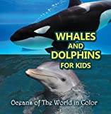 Whales and Dolphins for Kids : Oceans of The World in Color: Marine