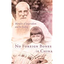 No Foreign Bones in China: Memoirs of Imperialism and Its Ending by Peter Stursberg (2002-05-01)
