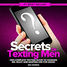 Secrets of Texting Men: Her Complete Texting Guide to Hooking Mr. Right and Keeping Him for Good! Audiobook by Eric Monroe Narrated by Andrew Helbig