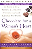Chocolate For A Womans Heart: 77 Stories Of Love, Kindness & Compassion to Nourish Your Soul & Sweeten Your Dreams