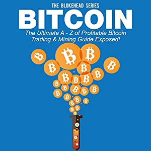 Bitcoin: The Ultimate A - Z of Profitable Bitcoin Trading & Mining Guide Exposed Audiobook
