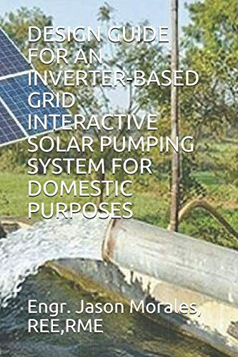 (DESIGN GUIDE FOR AN INVERTER-BASED GRID INTERACTIVE SOLAR PUMPING SYSTEM FOR DOMESTIC PURPOSES)
